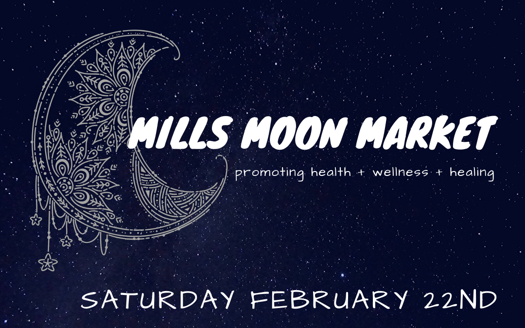 Mills Moon Market – A Wellness Event – 2-22-20