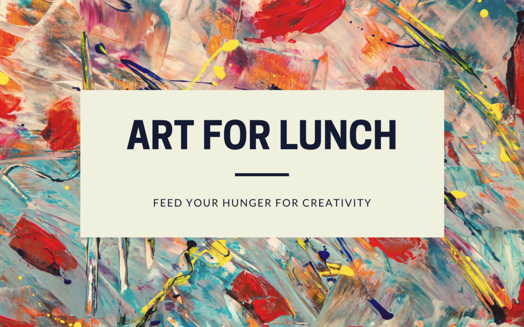 Hungry for Creativity? Grab Art for Lunch!